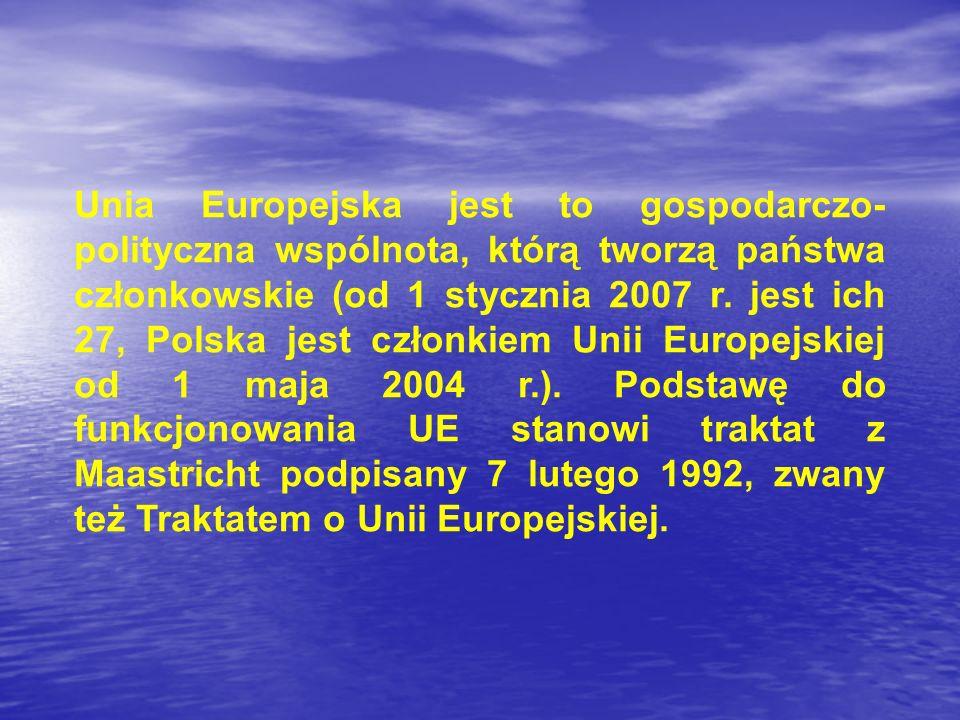 Unia Europejska jest to gospodarczo- polityczna wspólnota, którą tworzą państwa członkowskie (od 1 stycznia 2007 r. jest ich 27, Polska jest członkiem