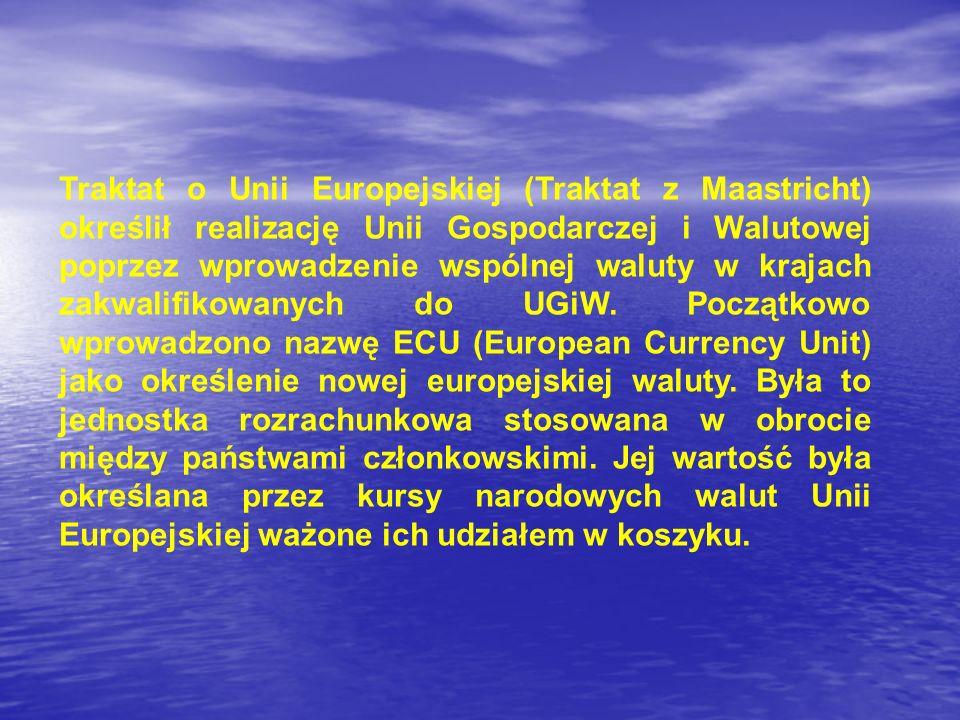Traktat o Unii Europejskiej (Traktat z Maastricht) określił realizację Unii Gospodarczej i Walutowej poprzez wprowadzenie wspólnej waluty w krajach za