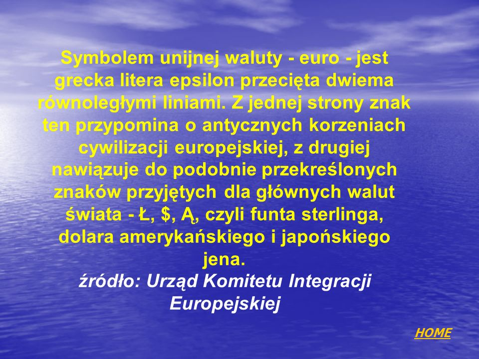 Symbolem unijnej waluty - euro - jest grecka litera epsilon przecięta dwiema równoległymi liniami. Z jednej strony znak ten przypomina o antycznych ko
