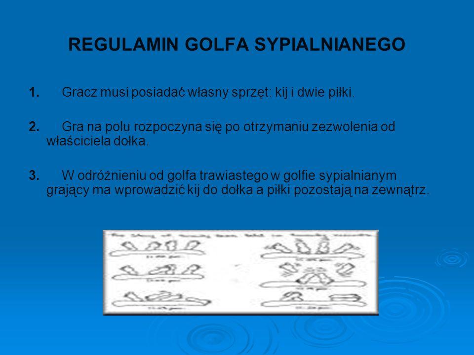 REGULAMIN GOLFA SYPIALNIANEGO 1. Gracz musi posiadać własny sprzęt: kij i dwie piłki. 2. Gra na polu rozpoczyna się po otrzymaniu zezwolenia od właści