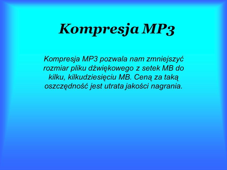 Kompresja MP3 Kompresja MP3 pozwala nam zmniejszyć rozmiar pliku dźwiękowego z setek MB do kilku, kilkudziesięciu MB.