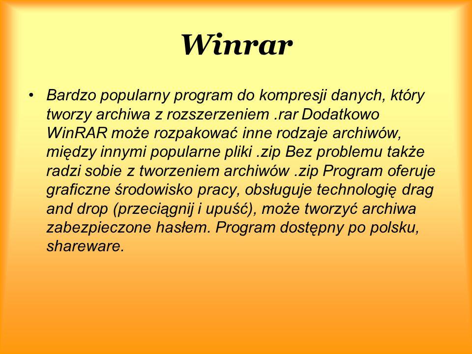 Winrar Bardzo popularny program do kompresji danych, który tworzy archiwa z rozszerzeniem.rar Dodatkowo WinRAR może rozpakować inne rodzaje archiwów, między innymi popularne pliki.zip Bez problemu także radzi sobie z tworzeniem archiwów.zip Program oferuje graficzne środowisko pracy, obsługuje technologię drag and drop (przeciągnij i upuść), może tworzyć archiwa zabezpieczone hasłem.