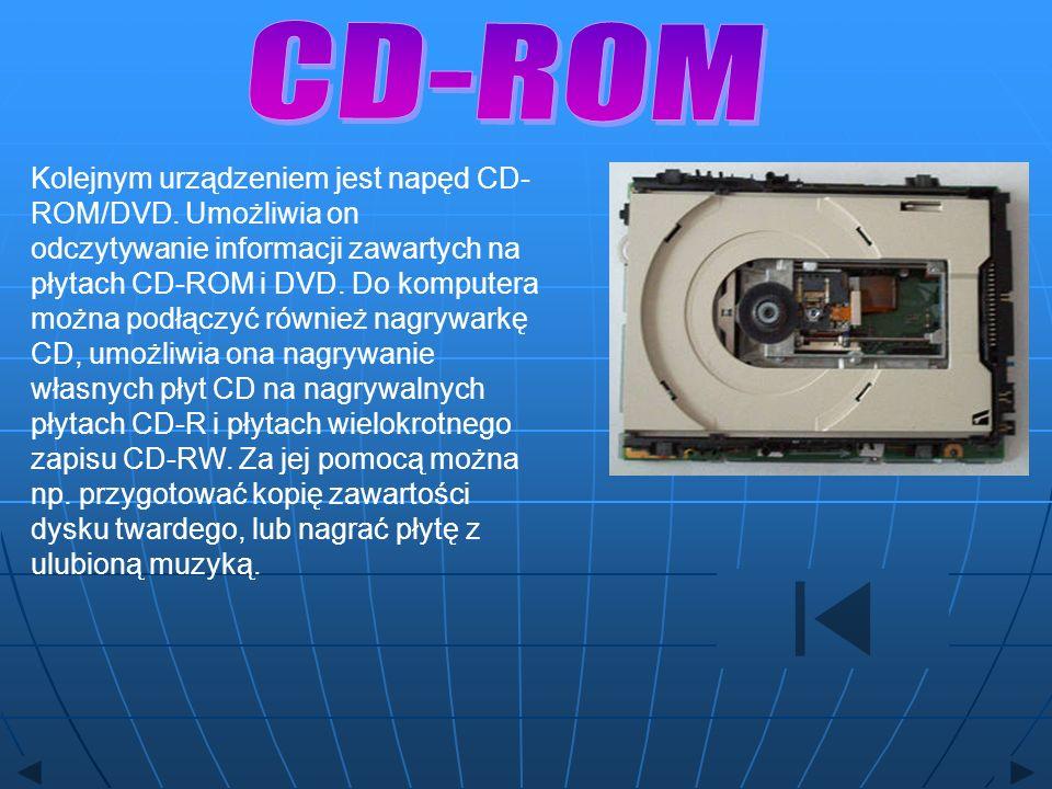 Kolejnym urządzeniem jest napęd CD- ROM/DVD. Umożliwia on odczytywanie informacji zawartych na płytach CD-ROM i DVD. Do komputera można podłączyć równ