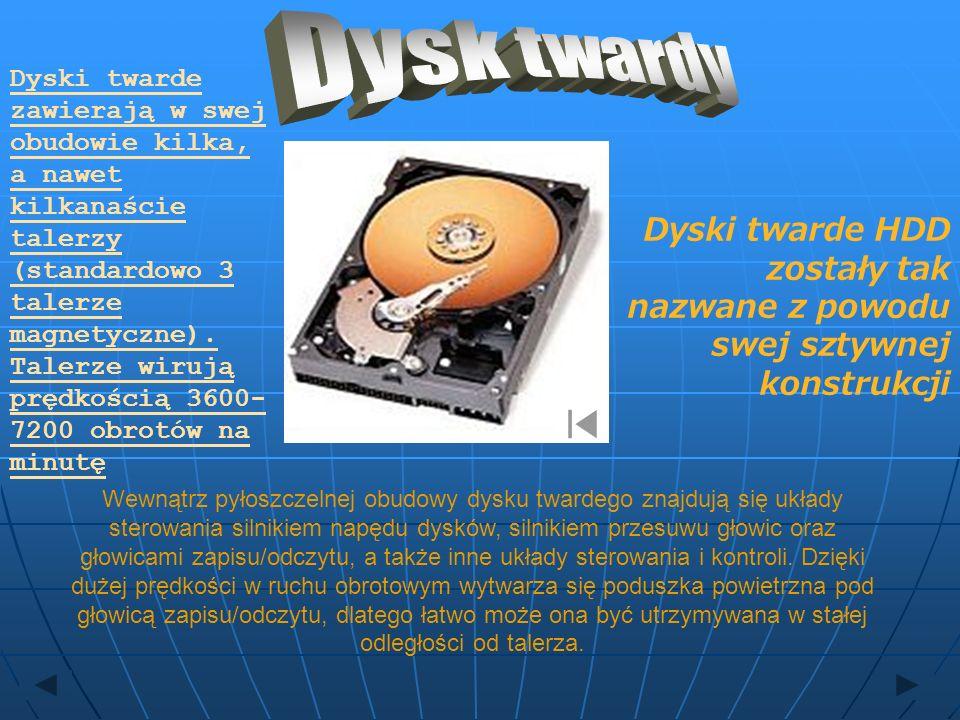 Dyski twarde HDD zostały tak nazwane z powodu swej sztywnej konstrukcji Dyski twarde zawierają w swej obudowie kilka, a nawet kilkanaście talerzy (sta