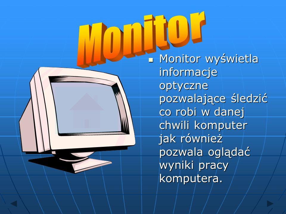 Monitor wyświetla informacje optyczne pozwalające śledzić co robi w danej chwili komputer jak również pozwala oglądać wyniki pracy komputera. Monitor