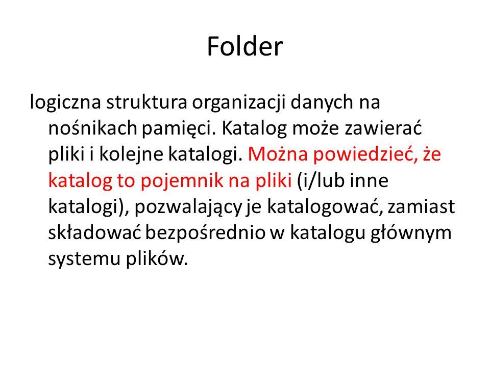 Folder logiczna struktura organizacji danych na nośnikach pamięci. Katalog może zawierać pliki i kolejne katalogi. Można powiedzieć, że katalog to poj
