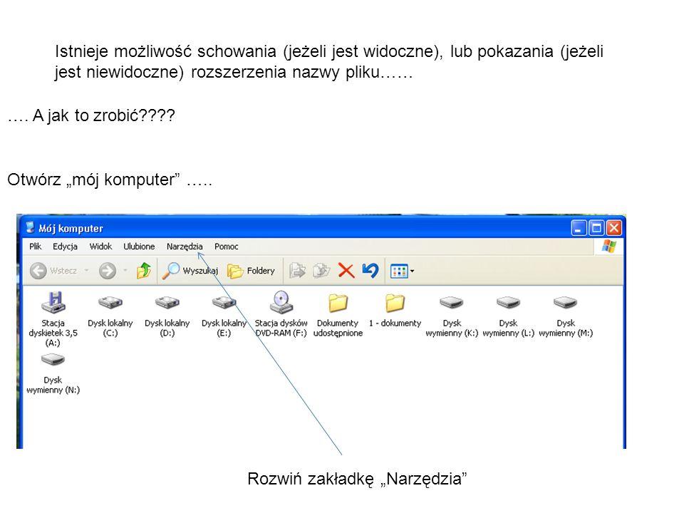 Istnieje możliwość schowania (jeżeli jest widoczne), lub pokazania (jeżeli jest niewidoczne) rozszerzenia nazwy pliku…… …. A jak to zrobić???? Otwórz