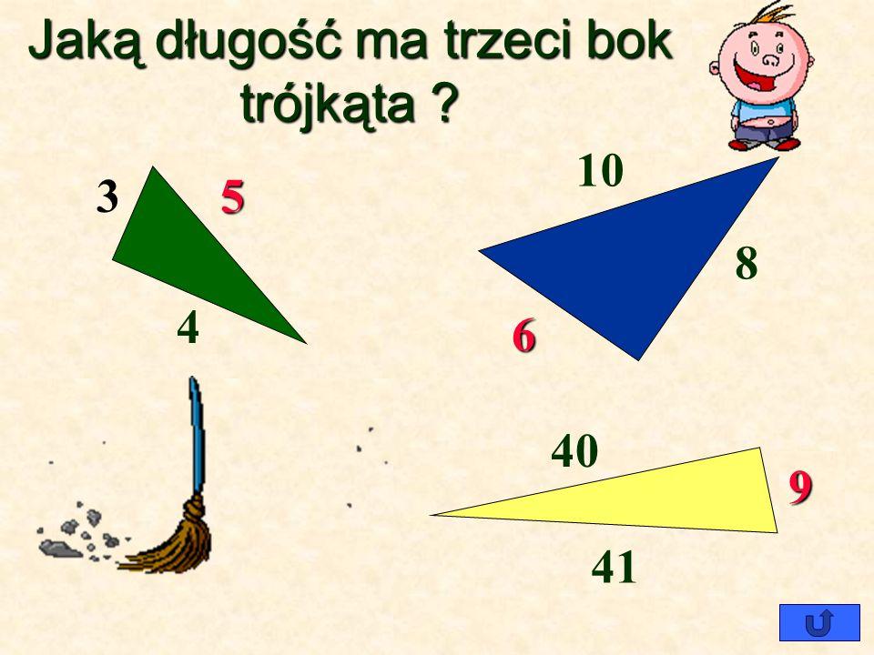 Jaką długość ma trzeci bok trójkąta ? 3 4 ? 5 10 8 41 40 13 12 ? ? ? 6 9