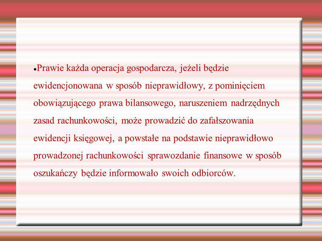 Prawie każda operacja gospodarcza, jeżeli będzie ewidencjonowana w sposób nieprawidłowy, z pominięciem obowiązującego prawa bilansowego, naruszeniem n