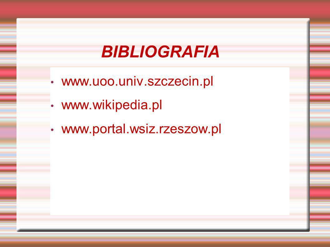 BIBLIOGRAFIA www.uoo.univ.szczecin.pl www.wikipedia.pl www.portal.wsiz.rzeszow.pl