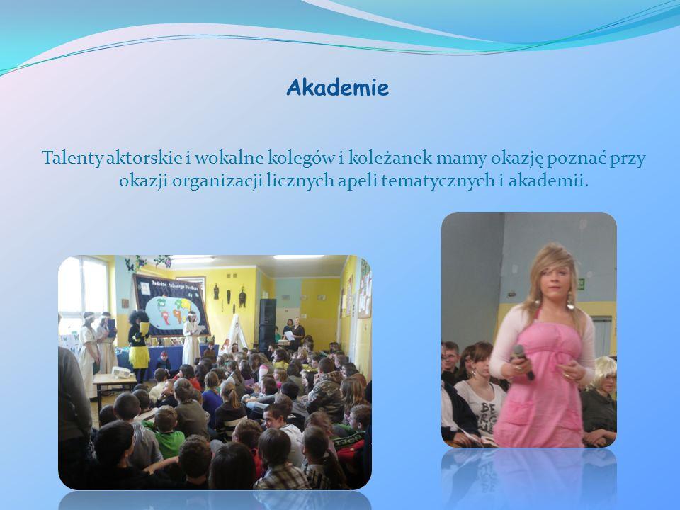 Akademie Talenty aktorskie i wokalne kolegów i koleżanek mamy okazję poznać przy okazji organizacji licznych apeli tematycznych i akademii.