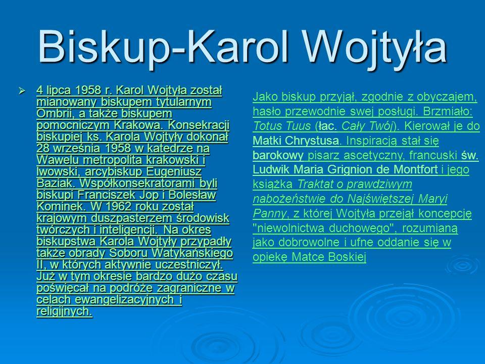 Biskup-Karol Wojtyła 4 4 l l l l iiii pppp cccc aaaa 1 1 1 1 1 9999 5555 8888 r. Karol Wojtyła został mianowany b b b b b iiii ssss kkkk uuuu pppp eee
