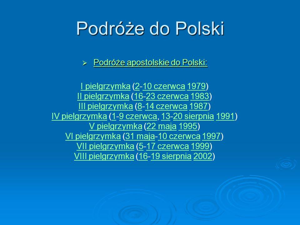 Podróże do Polski Podróże apostolskie do Polski: Podróże apostolskie do Polski: I pielgrzymkaI pielgrzymka (2-10 czerwca 1979)210 czerwca1979 II pielg