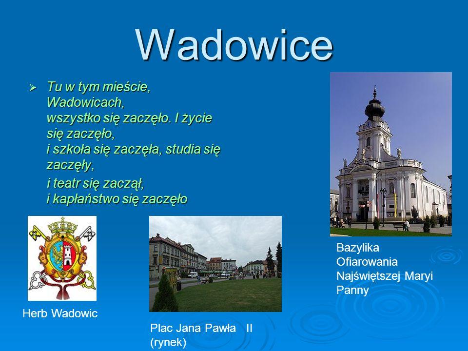 Wadowice Tu w tym mieście, Wadowicach, wszystko się zaczęło. I życie się zaczęło, i szkoła się zaczęła, studia się zaczęły, Tu w tym mieście, Wadowica