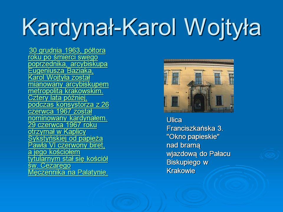 Kardynał-Karol Wojtyła 30 grudnia 1963, półtora roku po śmierci swego poprzednika, arcybiskupa Eugeniusza Baziaka, Karol Wojtyła został mianowany arcy