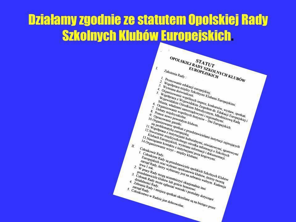 Działamy zgodnie ze statutem Opolskiej Rady Szkolnych Klubów Europejskich.