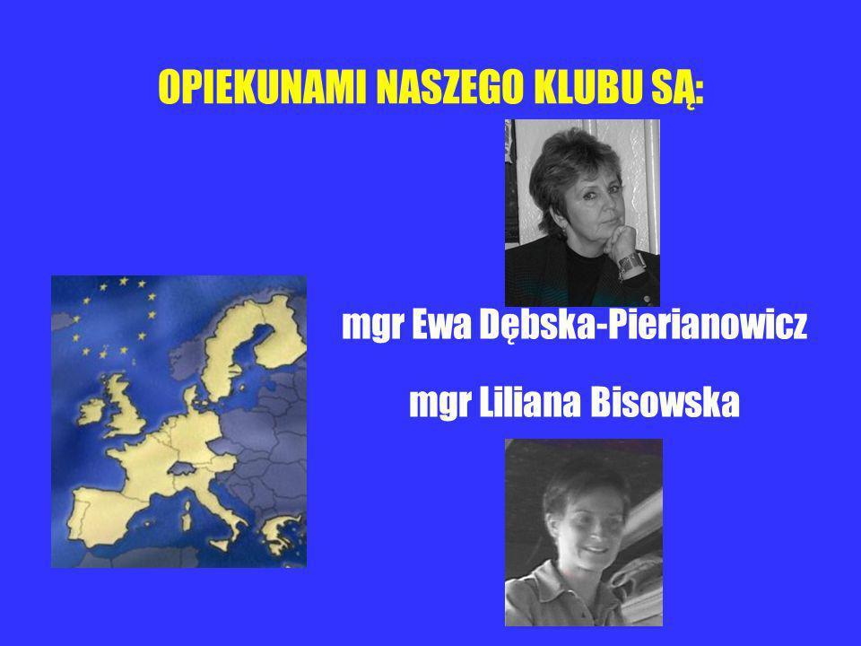 OPIEKUNAMI NASZEGO KLUBU SĄ: mgr Ewa Dębska-Pierianowicz mgr Liliana Bisowska