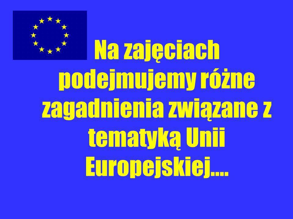 Na zajęciach podejmujemy różne zagadnienia związane z tematyką Unii Europejskiej....