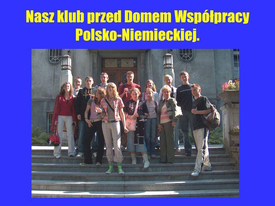 Nasz klub przed Domem Współpracy Polsko-Niemieckiej.