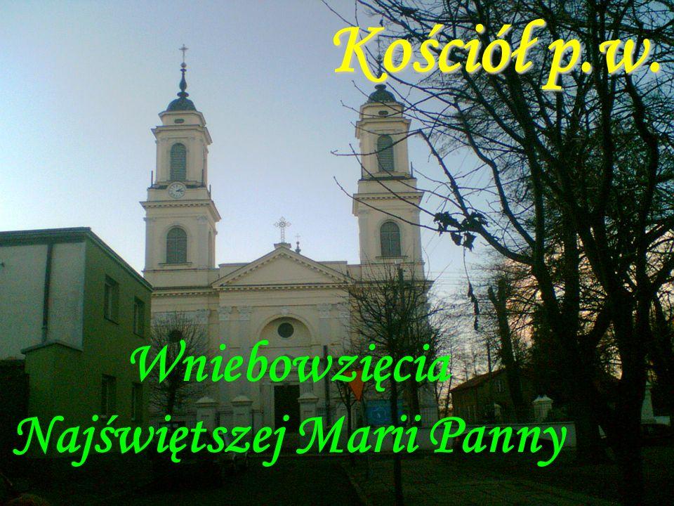 Nasz parafialny kościół Kościół p.w. Wniebowzięcia Najświętszej Marii Panny