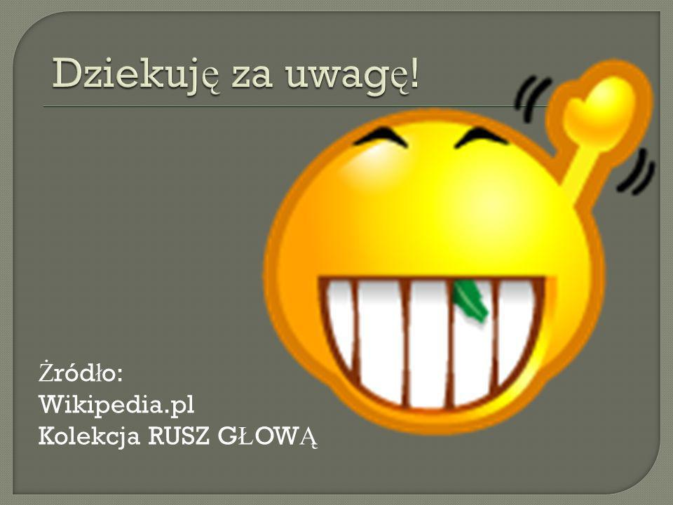 Ż ród ł o: Wikipedia.pl Kolekcja RUSZ G Ł OW Ą