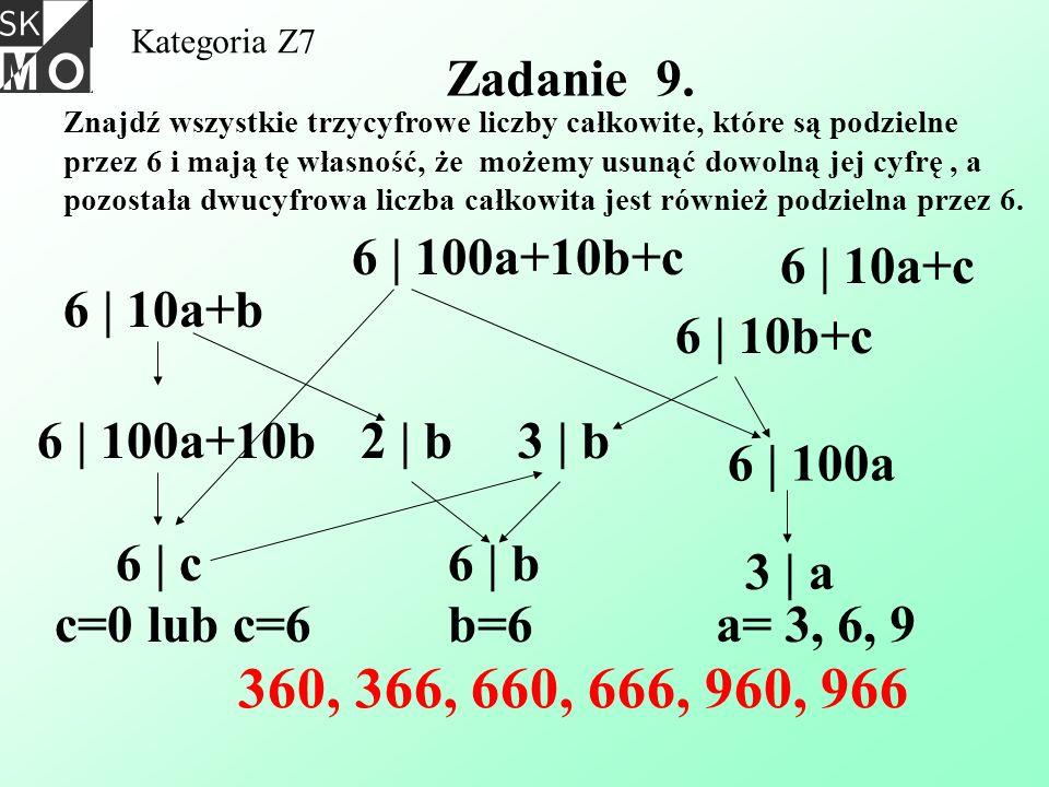 Kategoria Z7 Zadanie 9. Znajdź wszystkie trzycyfrowe liczby całkowite, które są podzielne przez 6 i mają tę własność, że możemy usunąć dowolną jej cyf