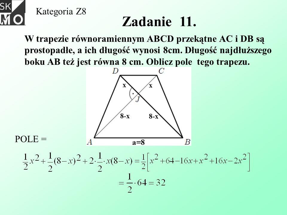 Kategoria Z8 Zadanie 11. W trapezie równoramiennym ABCD przekątne AC i DB są prostopadłe, a ich długość wynosi 8cm. Długość najdłuższego boku AB też j