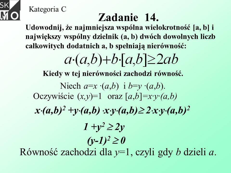 Kategoria C Zadanie 14. Udowodnij, że najmniejsza wspólna wielokrotność [a, b] i największy wspólny dzielnik (a, b) dwóch dowolnych liczb całkowitych