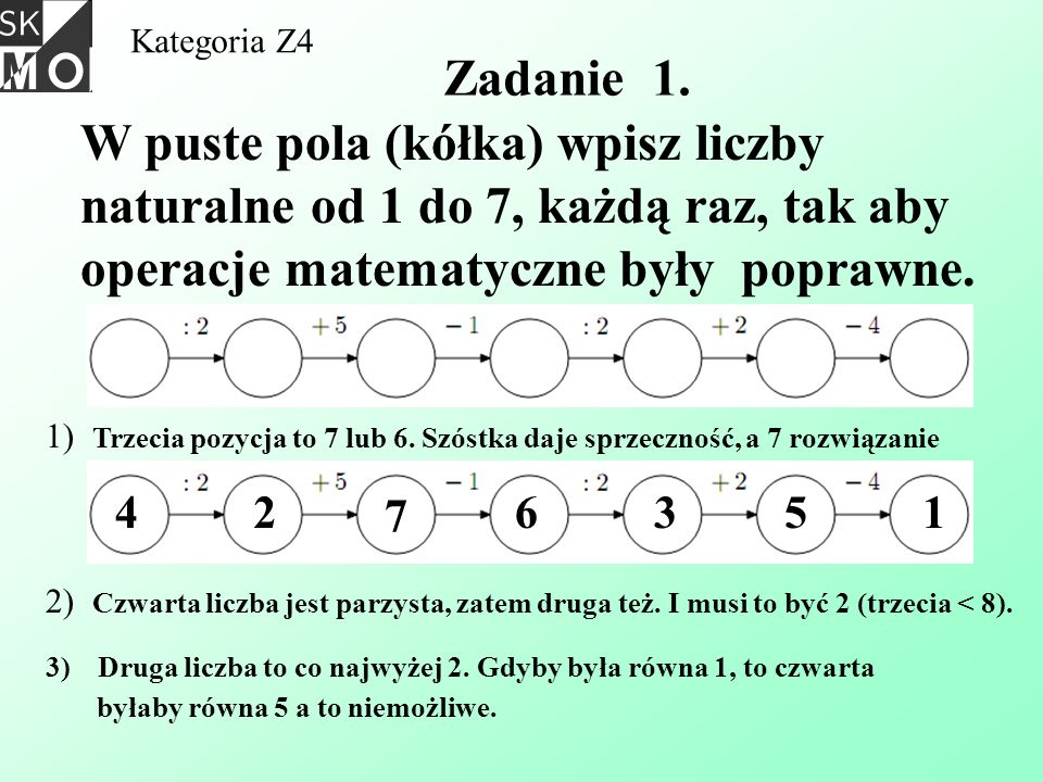 W puste pola (kółka) wpisz liczby naturalne od 1 do 7, każdą raz, tak aby operacje matematyczne były poprawne. Kategoria Z4 Zadanie 1. 1) Trzecia pozy