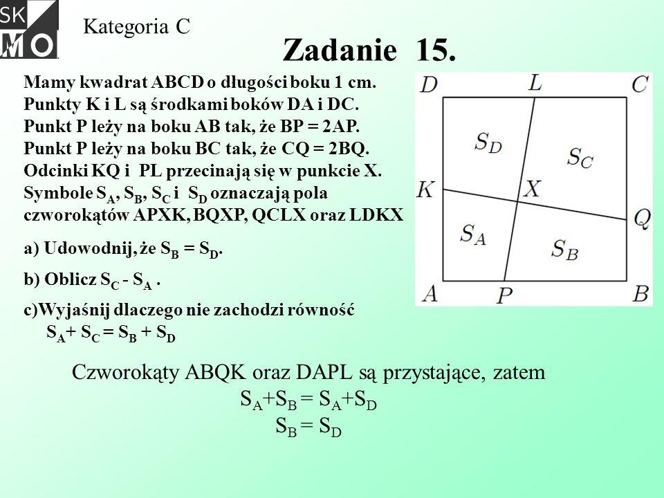 Kategoria C Zadanie 15. Mamy kwadrat ABCD o długości boku 1 cm. Punkty K i L są środkami boków DA i DC. Punkt P leży na boku AB tak, że BP = 2AP. Punk