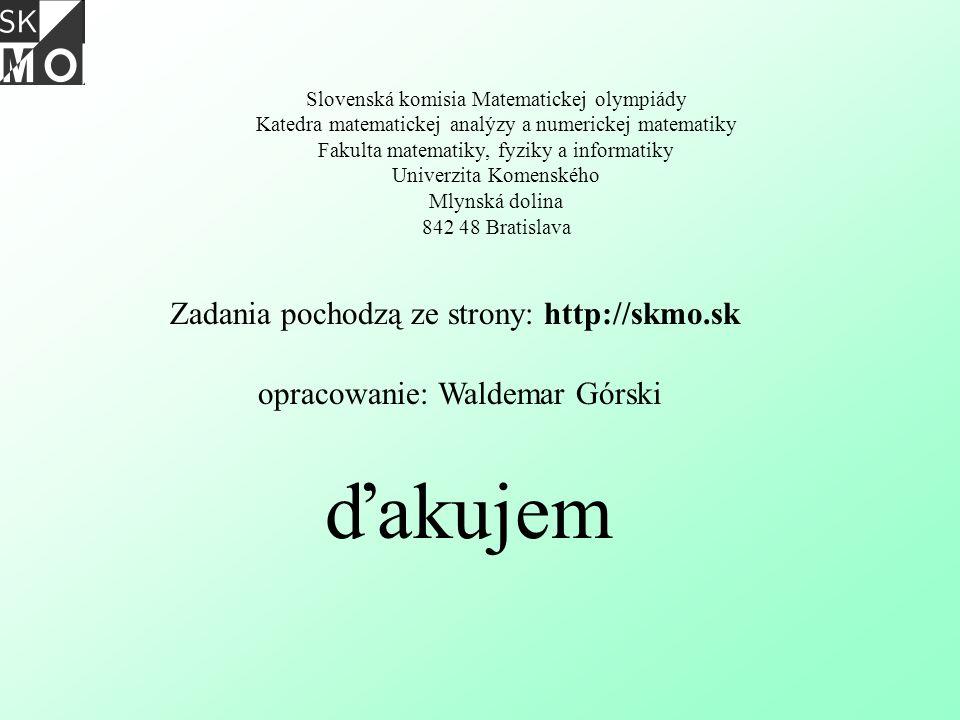 Slovenská komisia Matematickej olympiády Katedra matematickej analýzy a numerickej matematiky Fakulta matematiky, fyziky a informatiky Univerzita Kome