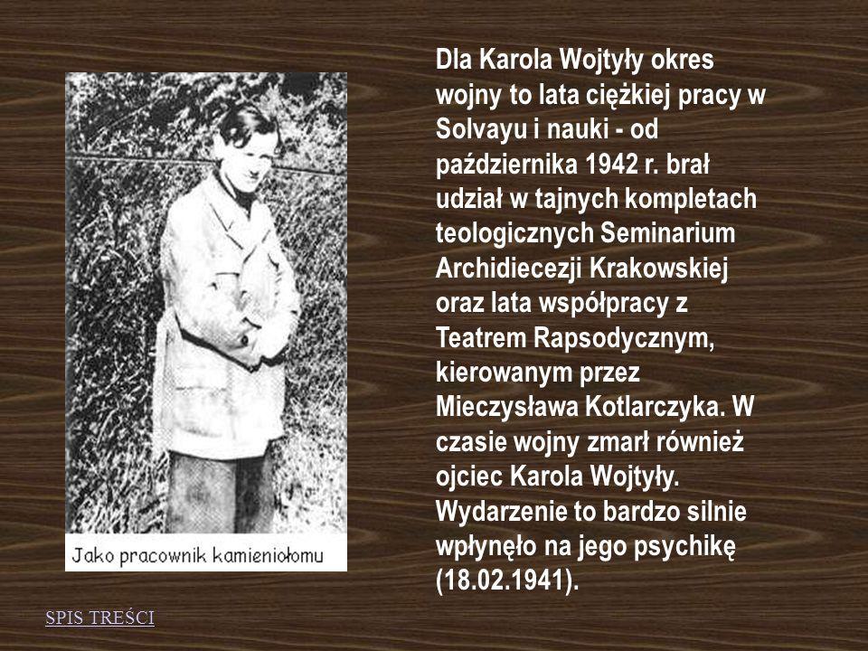 Dla Karola Wojtyły okres wojny to lata ciężkiej pracy w Solvayu i nauki - od października 1942 r.