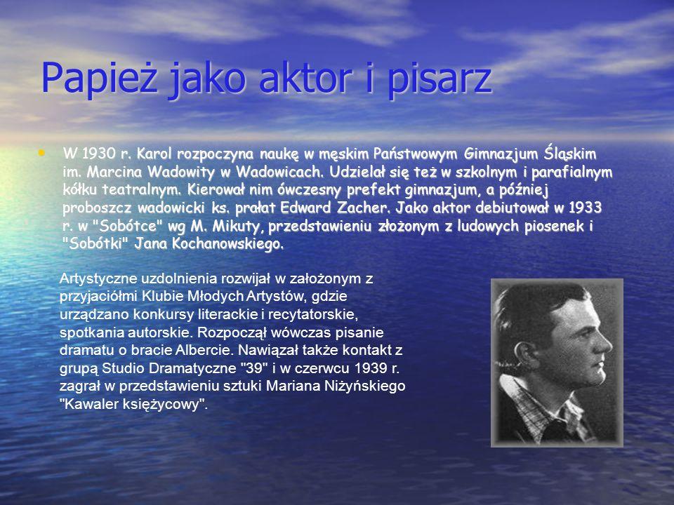 Papież jako aktor i pisarz W 1930 r. Karol rozpoczyna naukę w męskim Państwowym Gimnazjum Śląskim im. Marcina Wadowity w Wadowicach. Udzielał się też