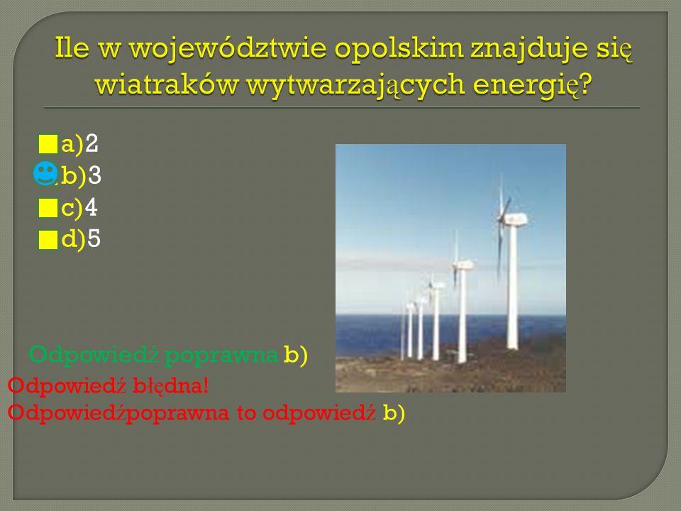 a)Biomasa b)Wodna c)Wiatru d)S ł o ń ca Odpowiedz poprawna a) Odpowied ź b łę dna.