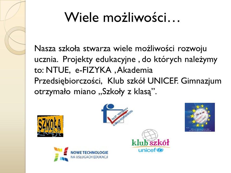 Nasza szkoła stwarza wiele możliwości rozwoju ucznia. Projekty edukacyjne, do których należymy to: NTUE, e-FIZYKA, Akademia Przedsiębiorczości, Klub s