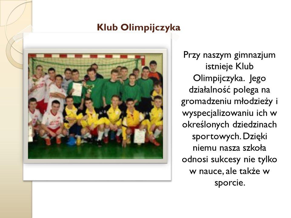 Klub Olimpijczyka Przy naszym gimnazjum istnieje Klub Olimpijczyka. Jego działalność polega na gromadzeniu młodzieży i wyspecjalizowaniu ich w określo