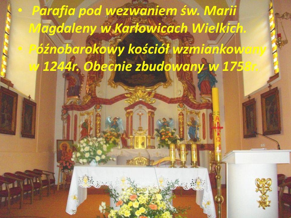 Parafia pod wezwaniem św. Marii Magdaleny w Karłowicach Wielkich. Późnobarokowy kościół wzmiankowany w 1244r. Obecnie zbudowany w 1758r.