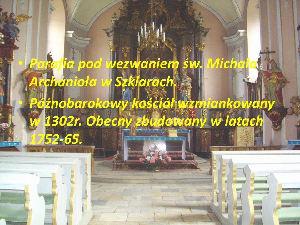 Parafia pod wezwaniem św. Michała Archanioła w Szklarach. Późnobarokowy kościół wzmiankowany w 1302r. Obecny zbudowany w latach 1752-65.