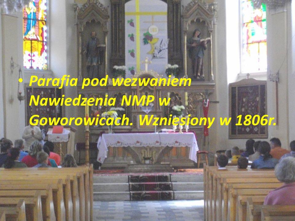Parafia pod wezwaniem Nawiedzenia NMP w Goworowicach. Wzniesiony w 1806r.