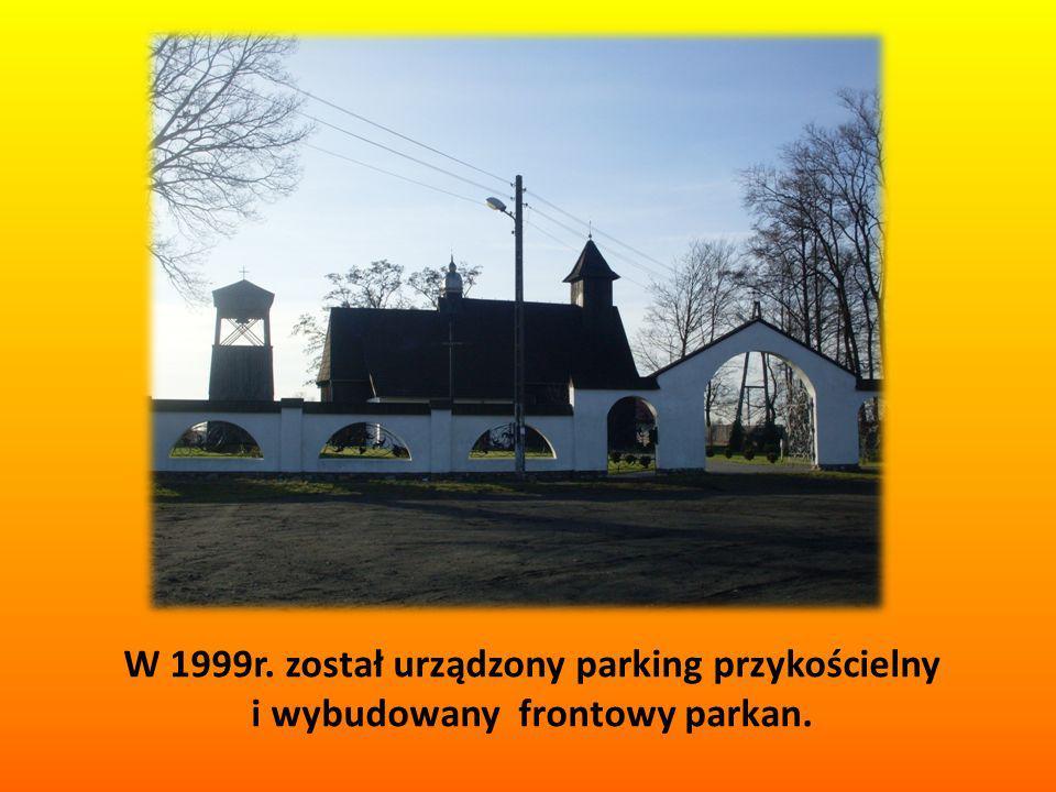 W 1999r. został urządzony parking przykościelny i wybudowany frontowy parkan.