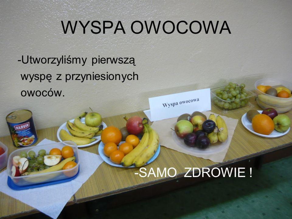 WYSPA OWOCOWA -Utworzyliśmy pierwszą wyspę z przyniesionych owoców. -SAMO ZDROWIE !