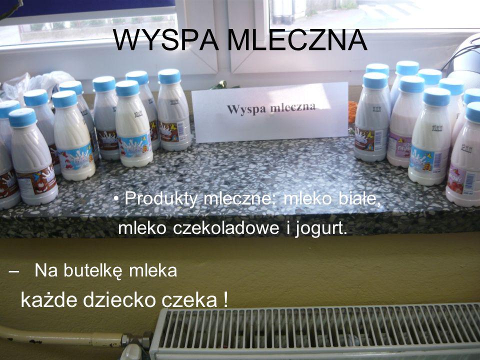 WYSPA MLECZNA – Na butelkę mleka każde dziecko czeka ! Produkty mleczne: mleko białe, mleko czekoladowe i jogurt.