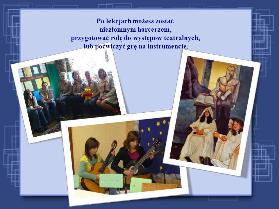 Po lekcjach możesz zostać niezłomnym harcerzem, przygotować rolę do występów teatralnych, lub poćwiczyć grę na instrumencie.