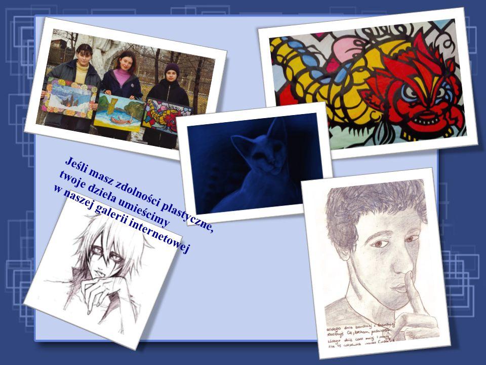 Jeśli masz zdolności plastyczne, twoje dzieła umieścimy w naszej galerii internetowej