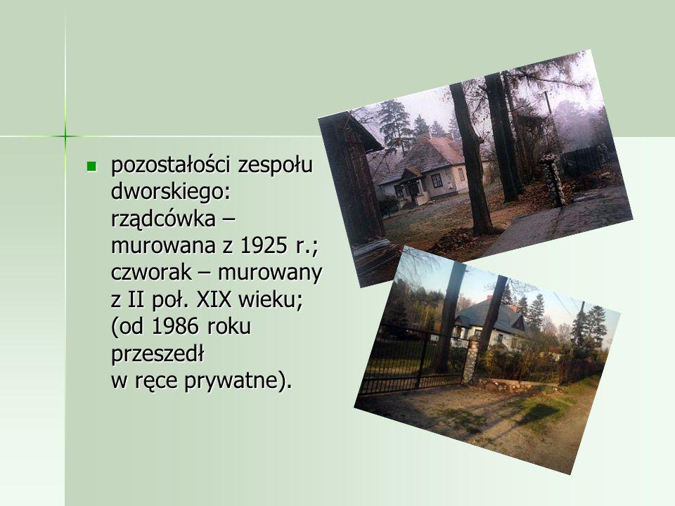 pozostałości zespołu dworskiego: rządcówka – murowana z 1925 r.; czworak – murowany z II poł.
