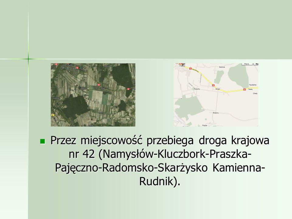 Przez miejscowość przebiega droga krajowa nr 42 (Namysłów-Kluczbork-Praszka- Pajęczno-Radomsko-Skarżysko Kamienna- Rudnik).