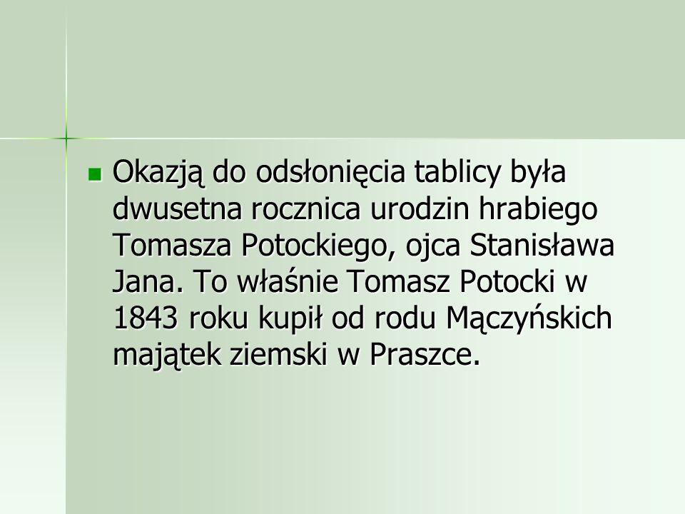 Okazją do odsłonięcia tablicy była dwusetna rocznica urodzin hrabiego Tomasza Potockiego, ojca Stanisława Jana.