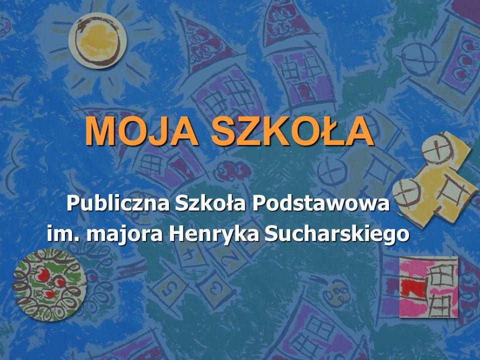 MOJA SZKOŁA Publiczna Szkoła Podstawowa im. majora Henryka Sucharskiego