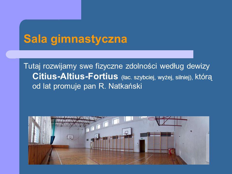 Sala gimnastyczna Tutaj rozwijamy swe fizyczne zdolności według dewizy Citius-Altius-Fortius (łac. szybciej, wyżej, silniej), którą od lat promuje pan