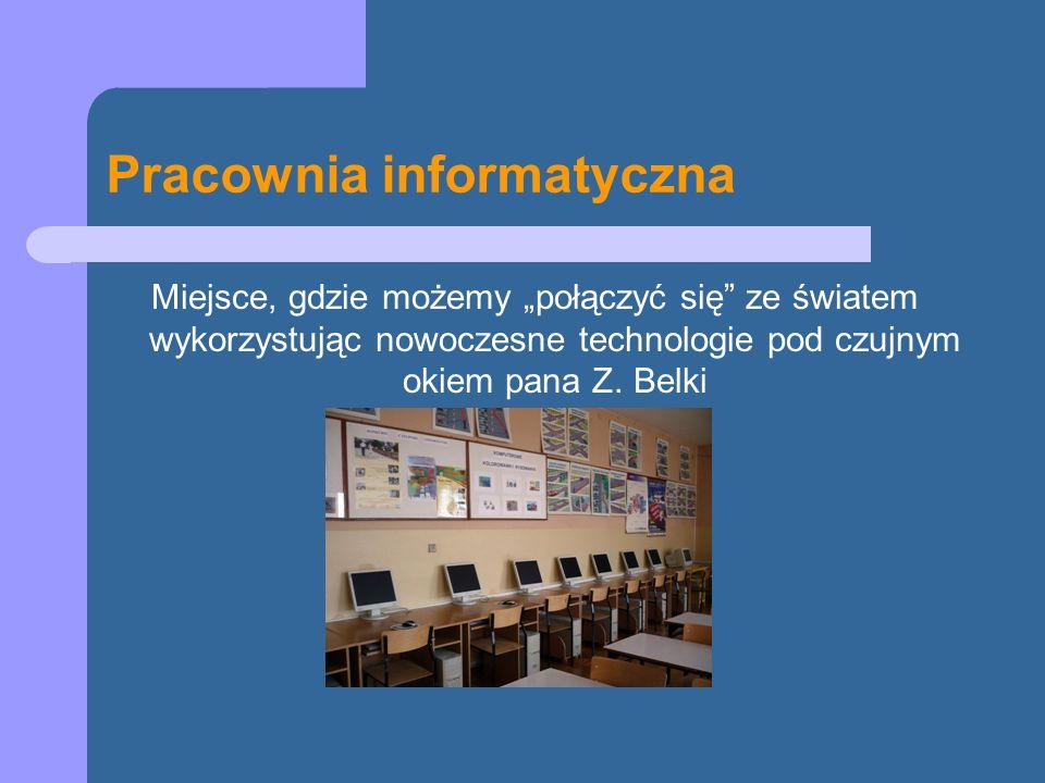 Pracownia informatyczna Miejsce, gdzie możemy połączyć się ze światem wykorzystując nowoczesne technologie pod czujnym okiem pana Z. Belki